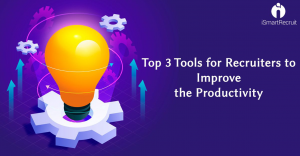 Top 3 Tools for Recruiters to Improve